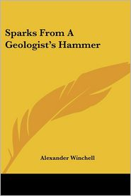 Sparks From A Geologist'S Hammer - Alexander Winchell