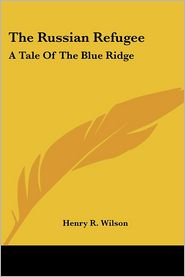 The Russian Refugee - Henry R. Wilson