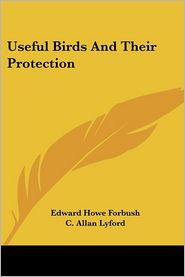Useful Birds And Their Protection - Edward Howe Forbush, Chester A. Reed (Illustrator), C. Allan Lyford (Illustrator)