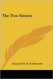 The Two Sisters - Emma D. E. N. Southworth