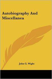 Autobiography And Miscellanea - John G. Wight
