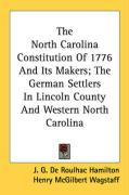 The North Carolina Constitution of 1776 and Its Makers; The German Settlers in Lincoln County and Western North Carolina