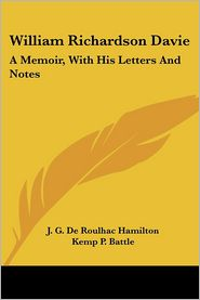 William Richardson Davie: A Memoir, with His Letters and Notes - J.G. de Roulhac Hamilton (Editor), Kemp P. Battle (Editor)