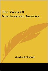 The Vines Of Northeastern America - Charles S. Newhall
