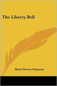 The Liberty Bell - Maria Weston Chapman
