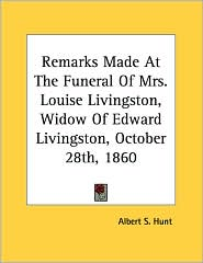 Remarks Made at the Funeral of Mrs Louise Livingston, Widow of Edward Livingston, October 28th 1860 - Albert S. Hunt