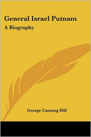 General Israel Putnam: A Biography - George Canning Hill