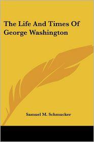 Life and Times of George Washington - Samuel M. Schmucker