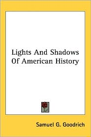 Lights and Shadows of American History - Samuel G. Goodrich