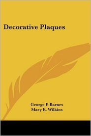 Decorative Plaques - Mary E. Wilkins, George F. Barnes (Illustrator)