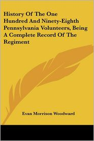 History of the One Hundred and Ninety-Eighth Pennsylvania Volunteers, Being a Complete Record of the Regiment - Evan Morrison Woodward