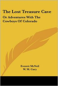 Lost Treasure Cave: Or Adventures with the Cowboys of Colorado - Everett McNeil, W.M. Cary (Illustrator)