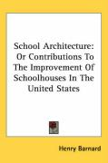 School Architecture: Or Contributions to the Improvement of Schoolhouses in the United States