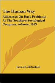 Human Way: Addresses on Race Problems at the Southern Sociological Congress, Atlanta 1913 - James E. McCulloch (Editor)