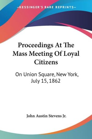 Proceedings at the Mass Meeting of Loyal Citizens: On Union Square, New York, July 15 1862