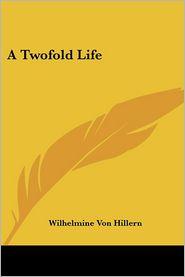Twofold Life - Wilhelmine Von Hillern
