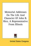 Memorial Addresses on the Life and Character of John B. Rice, a Representative from Illinois