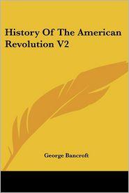 History of the American Revolution V2 - George Bancroft
