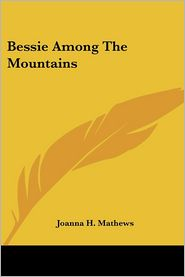 Bessie among the Mountains - Joanna H. Mathews