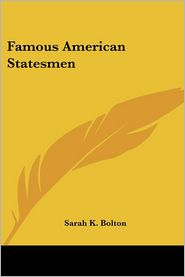 Famous American Statesmen - Sarah Knowles Bolton