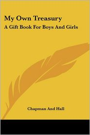 My Own Treasury: A Gift Book for Boys and Girls - Chapman & Hall Publishers, Chapman and Hall
