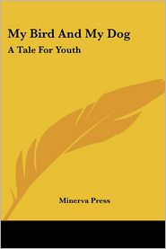 My Bird and My Dog: A Tale for Youth - Press Minerva Press