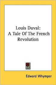 Louis DuVal: A Tale of the French Revolution - Edward Whymper