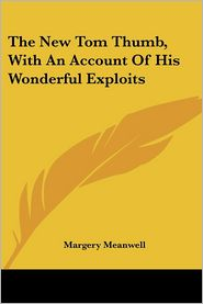 New Tom Thumb, with an Account of His Wonderful Exploits - Margery Meanwell