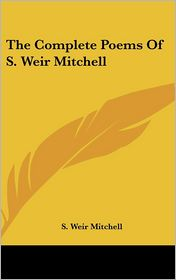 Complete Poems of S Weir Mitchell - Silas Weir Mitchell, S. Weir Mitchell