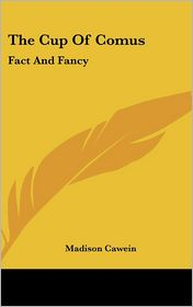 Cup of Comus: Fact and Fancy - Madison Julius Cawein