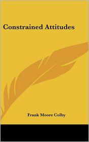 Constrained Attitudes - Frank Moore Colby