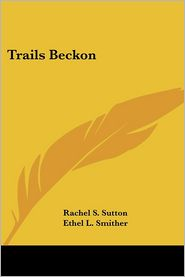 Trails Beckon - Rachel S. Sutton, Ethel L. Smither, Elsie Coleman