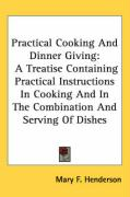 Practical Cooking and Dinner Giving: A Treatise Containing Practical Instructions in Cooking and in the Combination and Serving of Dishes