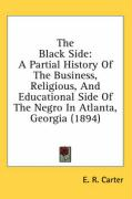 The Black Side: A Partial History of the Business, Religious, and Educational Side of the Negro in Atlanta, Georgia (1894)