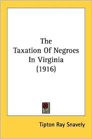 Taxation of Negroes in Virginia - Tipton Ray Snavely