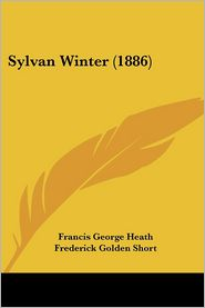 Sylvan Winter (1886) - Francis George Heath, James D. Cooper (Illustrator), Frederick Golden Short (Illustrator)