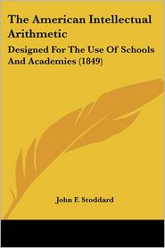 American Intellectual Arithmetic: Designed for the Use of Schools and Academies (1849) - John Fair Stoddard