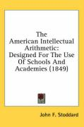 The American Intellectual Arithmetic: Designed for the Use of Schools and Academies (1849)