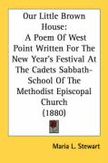 Our Little Brown House: A Poem of West Point Written for the New Year's Festival at the Cadets Sabbath-School of the Methodist Episcopal Churc