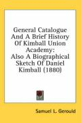 General Catalogue and a Brief History of Kimball Union Academy: Also a Biographical Sketch of Daniel Kimball (1880)