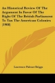 Historical Review of the Argument in Favor of the Right of the British Parliament to Tax the American Colonies (1908) - Lawrence Palmer Briggs
