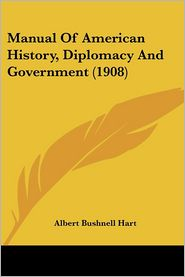Manual of American History, Diplomacy and Government - Albert Bushnell Hart