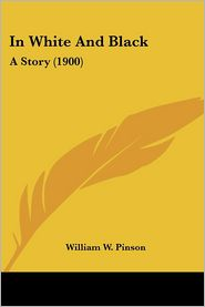 In White and Black: A Story (1900) - William W. Pinson