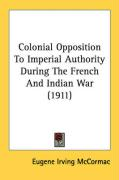 Colonial Opposition to Imperial Authority During the French and Indian War (1911)