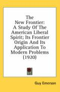 The New Frontier: A Study of the American Liberal Spirit; Its Frontier Origin and Its Application to Modern Problems (1920)