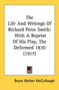 The Life and Writings of Richard Penn Smith: With a Reprint of His Play, the Deformed 1830 (1917)
