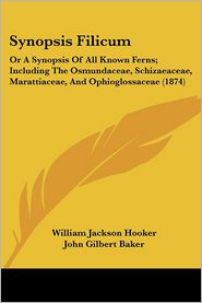 Synopsis Filicum: Or a Synopsis of All Known Ferns; Including the Osmundaceae, Schizaeaceae, Marattiaceae, and Ophioglossaceae (1874) - William Jackson Hooker, John Gilbert Baker