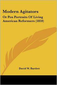 Modern Agitators: Or Pen Portraits of Living American Reformers (1859) - David W. Bartlett
