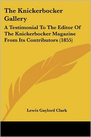 Knickerbocker Gallery: A Testimonial to the Editor of the Knickerbocker Magazine from Its Contributors (1855)