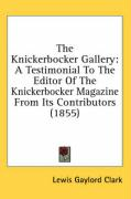 The Knickerbocker Gallery: A Testimonial to the Editor of the Knickerbocker Magazine from Its Contributors (1855)